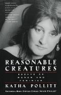 Reasonable Creatures Essays on Women & Feminism