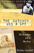 The Catcher Was a Spy: The Mysterious Life of Moe Berg Cover