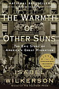 Warmth Of Other Suns The Epic Story Of Americas Great Migration