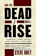 & the Dead Shall Rise The Murder of Mary Phagan & the Lynching of Leo Frank