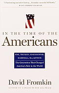 In the Time of the Americans: FDR, Truman, Eisenhower, Marshall, MacArthur-The Generation That Changed America 's Role in the World