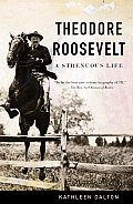 Theodore Roosevelt A Strenuous Life