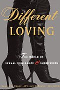 Different Loving: A Complete Exploration of the World of Sexual Dominance and Submission Cover