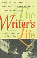 Writers Life Intimate Thoughts on Work Love Inspiration & Fame from the Diaries of the Worlds Great Writers