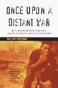Once Upon a Distant War David Halberstam Neil Sheehan Peter Arnett Young War Correspondents & Their Early Vietnam Battles