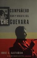 Companero Vida y Muerte del Che Guevara Spanish Language Edition