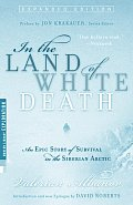 In the Land of White Death An Epic Story of Survival in the Siberian Arctic