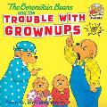 The Berenstain Bears and the Trouble with Grownups (Berenstain Bears First Time Chapter Books)