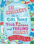 Be Healthy Its a Girl Thing Food Fitness & Feeling Great