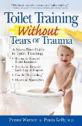 Toilet Training Without Tears and Trauma: Because Children Aren't Pets