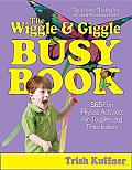 Wiggle & Giggle Busy Book 365 Creative Games & Activities to Keep Your Child Moving & Learning