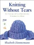 Knitting Without Tears Basic Techniques & Easy To Follow Directions for Garments to Fit All Sizes