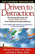 Driven to Distraction: Recognizing and Coping with Attention Deficit Disorder from Childhood Through Adulthood Cover