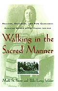 Walking in the Sacred Manner Healers Dreamers & Pipe Carriers Medicine Women of the Plains