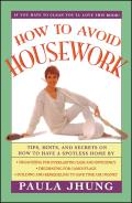 How to Avoid Housework: Tips, Hints and Secrets to Show You How to Have a Spotless Home Without Lifting Cover
