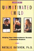 The Unmotivated Child: Helping Your Underachiever Become a Successful Student Cover
