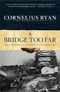 A Bridge Too Far: The Classic History of the Greatest Airborne Battle of World War II