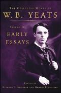 Collected Works of W. B. Yeats #04: The Collected Works of W.B. Yeats: Volume IV: Early Essays