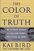 The Color of Truth: McGeorge Bundy and William Bundy: Brothers in Arms: A Biography