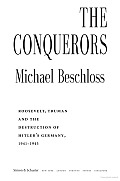 Conquerors Roosevelt Truman & the Destruction of Hitlers Germany 1941 1945