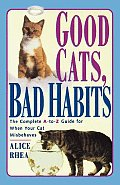 Good Cats, Bad Habits: The Complete A to Z Guide for When Your Cat Misbehaves Cover