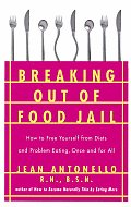 Breaking Out of Food Jail: How to Free Yourself from Diets and Problem Eating Once and for All