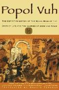 Popol Vuh : The Definitive Edition Of The Mayan Book Of The Dawn Of Life And The Glories Of Gods and Kings Cover