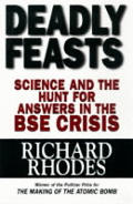 Deadly Feasts Science & The Hunt For Answers in the BSE Crisis