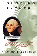 Founding Father: Rediscovering George Washington by Richard Brookhiser