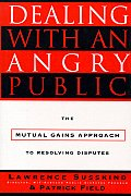 Dealing with an Angry Public The Mutual Gains Approach to Resolving Disputes