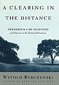 Clearing in the Distance Frederick Law Olmsted & America in the Nineteenth Century