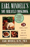 Earl Mindell's Soy Miracle Cookbook: 70 Simple, Tasty Ways to Add Soy Protein to Your Diet