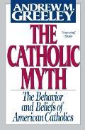 Catholic Myth : the Behavior and Beliefs of American Catholics (90 Edition)