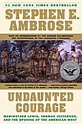 Undaunted Courage: Meriwether Lewis, Thomas Jefferson, and the Opening of the American West Cover
