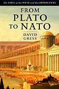 From Plato To NATO: The Idea Of The West & Its Opponents by David Gress