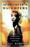 Aphrodites Daughters: Women's Sexual Stories and the Journey of the Soul Cover