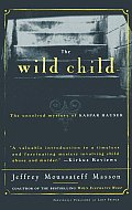 Wild Child : the Unsolved Mystery of Kaspar Hauser (96 Edition)