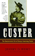 Custer The Controversial Life Of George Armstrong Custer