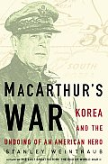 MacArthurs War Korea & the Undoing of an American Hero