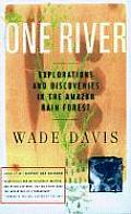 One River : Explorations and Discoveries in the Amazon Rain Forest (96 Edition)