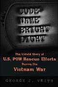 Code Name Bright Light The Untold Story of US POW Rescue Efforts during the Vietnam War