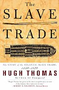 The Slave Trade: The Story of the Atlantic Slave Trade 1440-1870