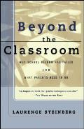 Beyond the Classroom Why School Reform Has Failed & What Parents Need to Do