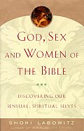 God, Sex, and Women of the Bible: Discovering Our Sensual, Spiritual Selves