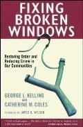 Fixing Broken Windows Restoring Order & Reducing Crime in Our Communities