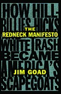 Redneck Manifesto How Hillbillies Hicks & White Trash Became Americas Scapegoats