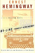 By Line Ernest Hemingway Selected Articles & Dispatches of Four Decades