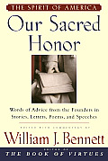 Our Sacred Honor The Stories Letters Songs Poems Speeches & Hymns That Gave Birth to Our Nation