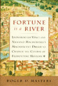 Fortune is a River: Leonardo da Vinci and Niccolo Machiavelli's Magnificent Dream to Change the Course of Florentine History