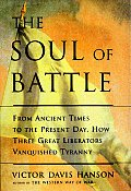 Soul of Battle From Ancient Times to the Present Day How Three Great Liberators Vanquished Tyranny